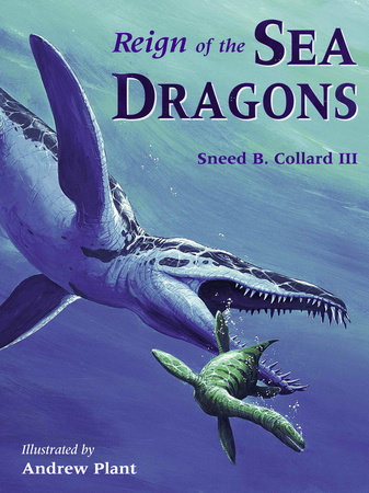 Reign of the Sea Dragons by Sneed B. Collard III