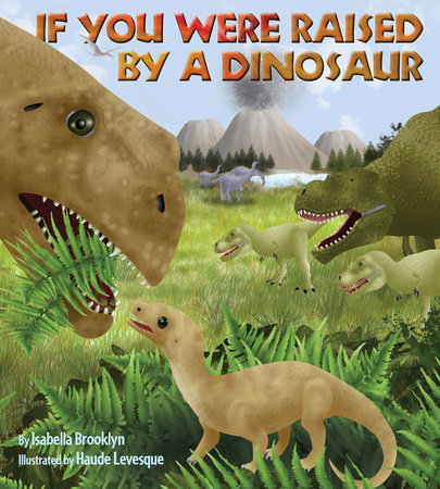 If You Were Raised by a Dinosaur by Isabelle Brooklyn