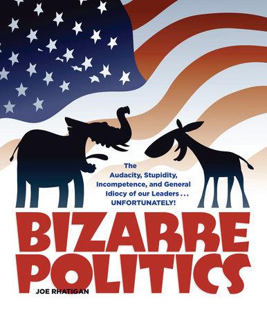 Bizarre Politics by Joe Rhatigan