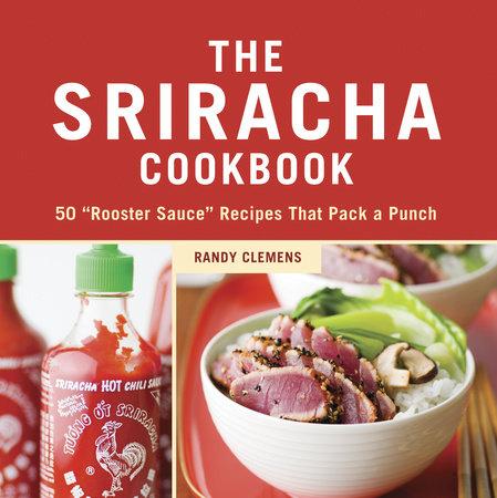 The Sriracha Cookbook by Randy Clemens