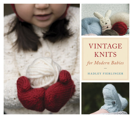 Vintage Knits for Modern Babies by Hadley Fierlinger