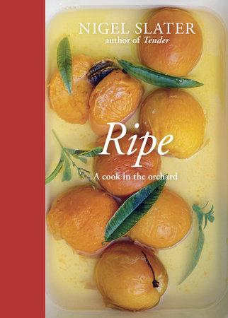 Ripe by Nigel Slater
