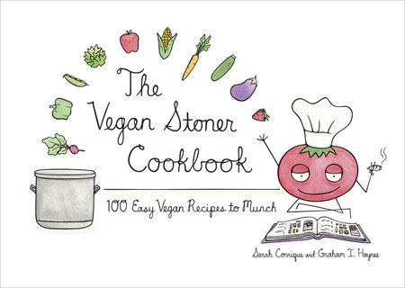 The Vegan Stoner Cookbook by Sarah Conrique and Graham I. Haynes