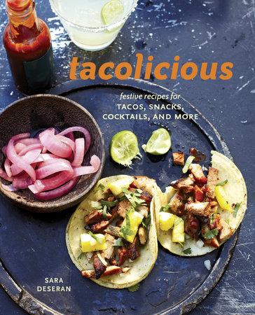 Tacolicious by Sara Deseran, Joe Hargrave, Antelmo Faria and Mike Barrow