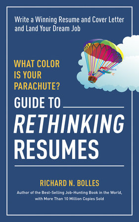 What Color Is Your Parachute? Guide to Rethinking Resumes by Richard N. Bolles