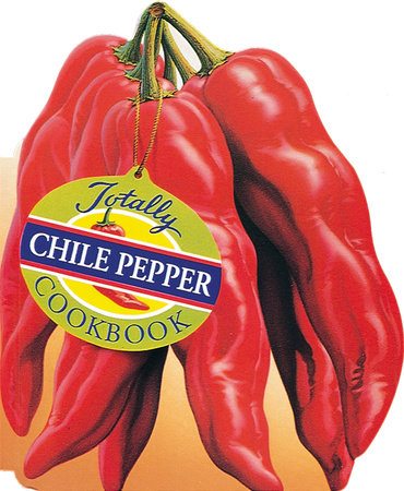 Totally Chile Pepper Cookbook by Helene Siegel