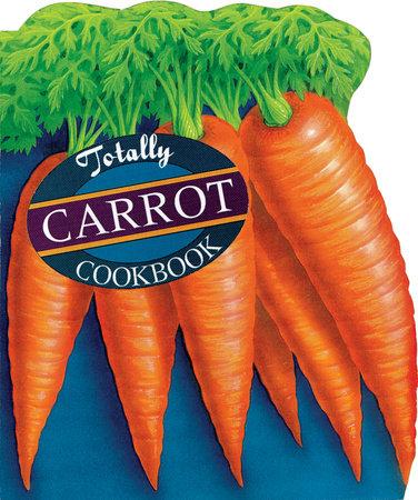 Totally Carrot Cookbook by Helene Siegel and Karen Gillingham