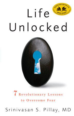 Life Unlocked by Srinivasan S. Pillay, M.D.