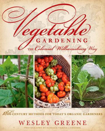 Vegetable Gardening the Colonial Williamsburg Way by Wesley Greene