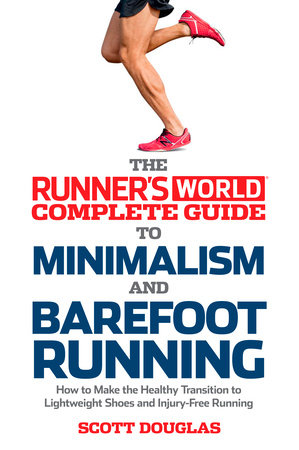 Runner's World Complete Guide to Minimalism and Barefoot Running by Scott Douglas and Editors of Runner's World Maga