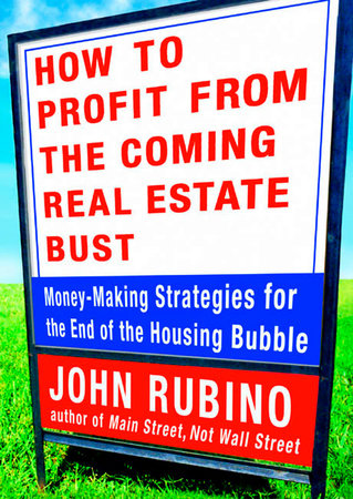 How to Profit from the Coming Real Estate Bust by John Rubino