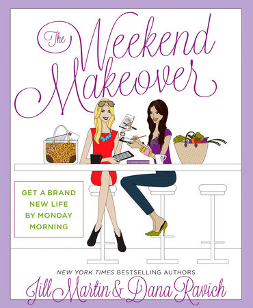 The Weekend Makeover by Jill Martin and Dana Ravich