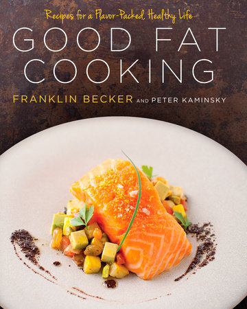 Good Fat Cooking by Franklin Becker and Peter Kaminsky