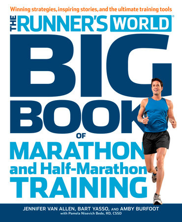 The Runner's World Big Book of Marathon and Half-Marathon Training by Amby Burfoot, Bart Yasso, Pamela Nisevich Bede, Jennifer Van Allen and Editors of Runner's World Maga