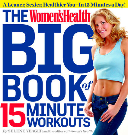 The Women's Health Big Book of 15-Minute Workouts by Selene Yeager