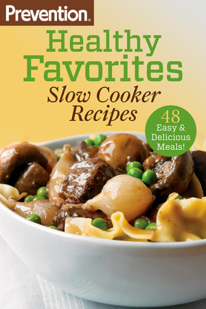 Prevention Healthy Favorites: Slow Cooker Recipes by The Editors of Prevention