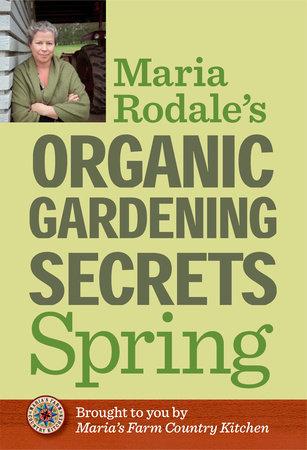 Maria Rodale's Organic Gardening Secrets: Spring by Maria Rodale