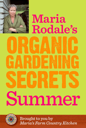 Maria Rodale's Organic Gardening Secrets: Summer by Maria Rodale