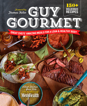 Guy Gourmet by Adina Steiman, Paul Kita and Editors of Men's Health Magazi