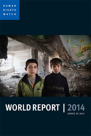 World Report 2014 by Human Rights Watch
