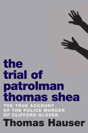 The Trial of Patrolman Thomas Shea by Thomas Hauser