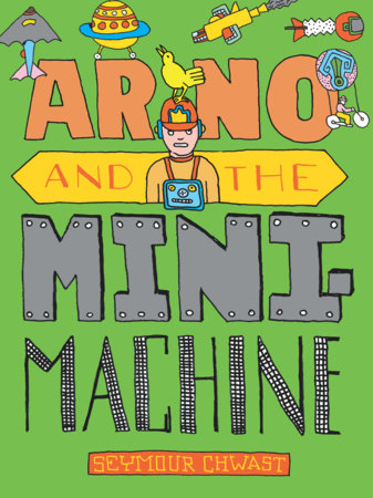 Arno and the MiniMachine by Seymour Chwast