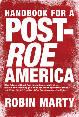 Handbook for a Post-Roe America by Robin Marty