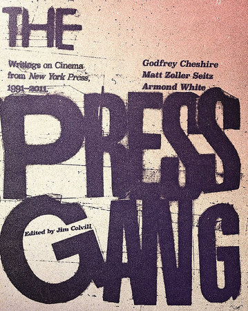 The Press Gang by Godfrey Cheshire, Matt Zoller Seitz and Armond White