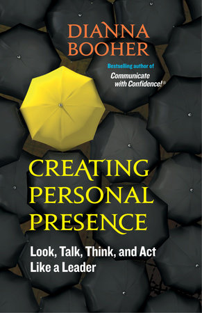 Creating Personal Presence by Dianna Booher