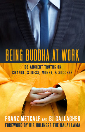 Being Buddha at Work by Franz Metcalf and Bj Gallagher