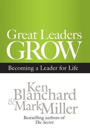 Great Leaders Grow by Ken Blanchard and Mark Miller