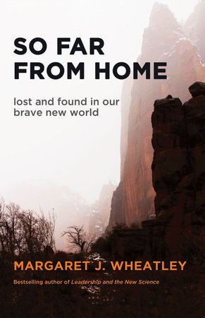 So Far from Home by Margaret J. Wheatley