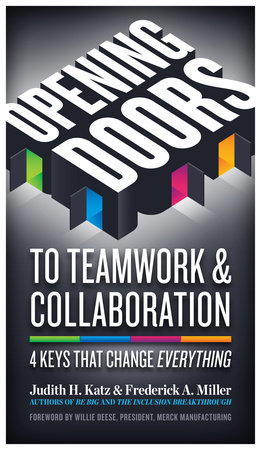 Opening Doors to Teamwork and Collaboration by Judith H. Katz and Frederick A. Miller