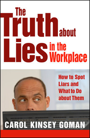 The Truth about Lies in the Workplace by Carol Goman
