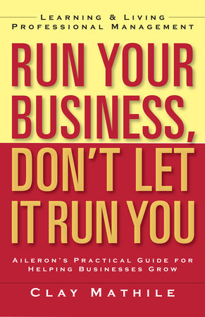 Run Your Business, Don't Let It Run You by Clay Mathile