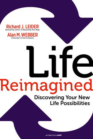 Life Reimagined by Richard J. Leider and Alan M. Webber