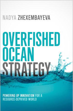 Overfished Ocean Strategy by Nadya Zhexembayeva
