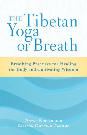 The Tibetan Yoga of Breath by Anyen Rinpoche and Allison Choying Zangmo