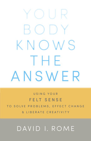 Your Body Knows the Answer by David I. Rome