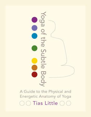 Yoga of the Subtle Body by Tias Little