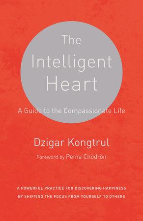 The Intelligent Heart by Dzigar Kongtrul and Joseph Waxmen