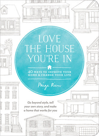 Love the House You're In by Paige Rien