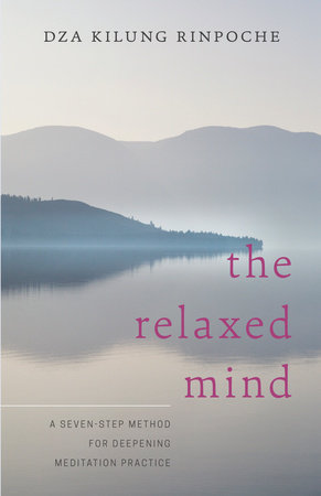 The Relaxed Mind by Dza Kilung Rinpoche