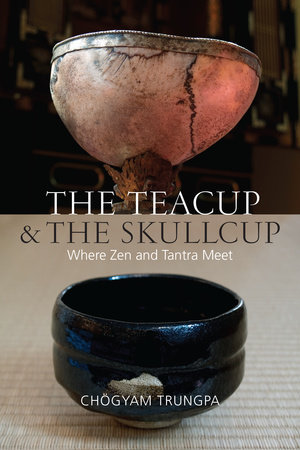 The Teacup and the Skullcup by Chogyam Trungpa
