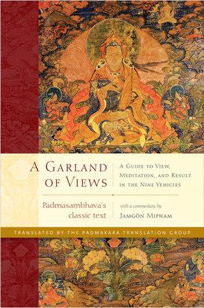 A Garland of Views by Padmasambhava and Jamgon Mipham