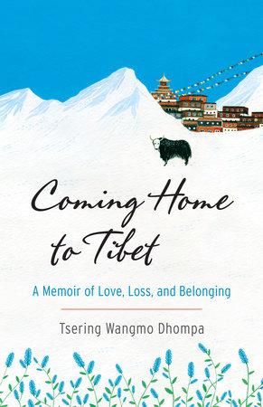 Coming Home to Tibet by Tsering Wangmo Dhompa