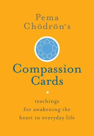Pema Chödrön's Compassion Cards by Pema Chodron