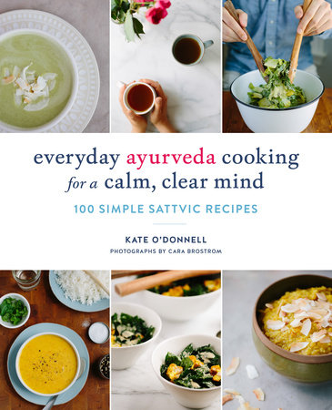 Everyday Ayurveda Cooking for a Calm, Clear Mind by Kate O'Donnell