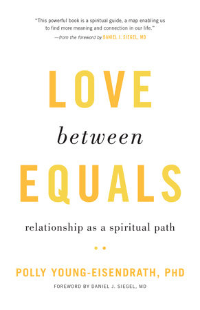 Love between Equals by Polly Young-Eisendrath, Ph.D.