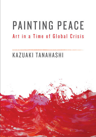 Painting Peace by Kazuaki Tanahashi